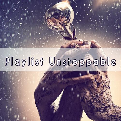 Playlist Unstoppable